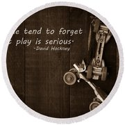 People Tend To Forget That Play Is Serious Round Beach Towel by Edward Fielding