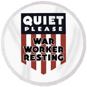 Quiet Please - War Worker Resting  Round Beach Towel