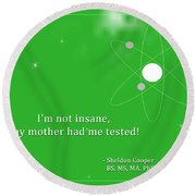 Sheldon Cooper - My Mother Had Me Tested Round Beach Towel