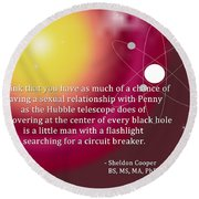 Sheldon Cooper - The Center Of Every Black Hole Round Beach Towel