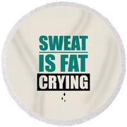 Sweat Is Fat Crying Gym Motivational Quotes Poster Round Beach Towel