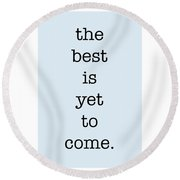 The Best Is Yet To Come Round Beach Towel