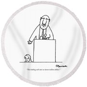 The Bidding Will Start At Eleven Million Dollars Round Beach Towel by Charles Barsotti