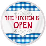 The Kitchen Is Open Round Beach Towel