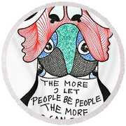 The More I Let People Be People... Round Beach Towel