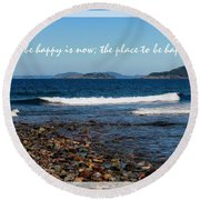 The Time To Be Happy Is Now Round Beach Towel
