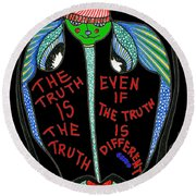 The Truth Is The Truth... Round Beach Towel