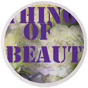 Thing Of Beauty Round Beach Towel