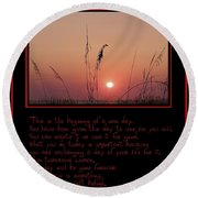 This Is The Beginning Of A New Day Round Beach Towel by Bill Cannon
