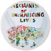 Tied To A Mechanism Of Unchanging Lives Round Beach Towel