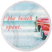 Time Wasted At The Beach Is Time Well Spent Round Beach Towel