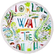 To Love What The Soul Hates Round Beach Towel