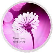Turn Your Face To The Sun Round Beach Towel