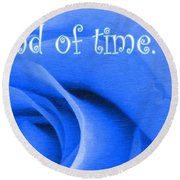 Until The End Of Time Round Beach Towel