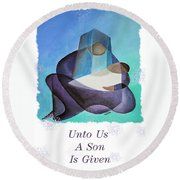 Unto Us A Son Is Given  Round Beach Towel