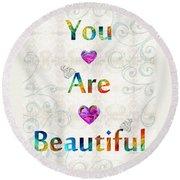 Uplifting Art - You Are Beautiful By Sharon Cummings Round Beach Towel