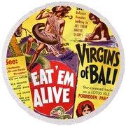Virgins Of Bali Eatem Alive Round Beach Towel