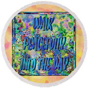Walk Peacefully Into The Day 2 Round Beach Towel