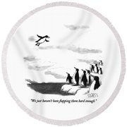 We Just Haven't Been Flapping Them Hard Enough Round Beach Towel by Sam Gross