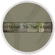 Welcome To The Cabin Round Beach Towel
