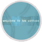 Welcome To The Cottage Round Beach Towel