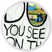 What Do You See On The Other Side Round Beach Towel