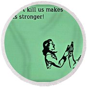 What Doesn't Kill You Round Beach Towel