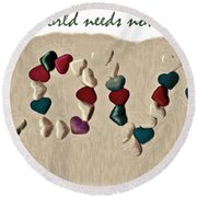 What The World Needs Now Is Love Sweet Love Round Beach Towel