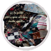 When Life Give You Scraps Make Quilts Round Beach Towel