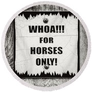 Whoa For Horses Only Sign In Black And White Round Beach Towel