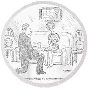Woman To Man After He Has Just Proposed To Her Round Beach Towel