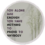 You Alone Are Enough - Maya Angelou Round Beach Towel