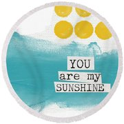 You Are My Sunshine- Abstract Mod Art Round Beach Towel