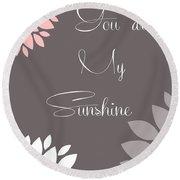 You Are My Sunshine Peony Flowers Round Beach Towel