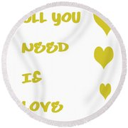 All You Need Is Love - Yellow Round Beach Towel
