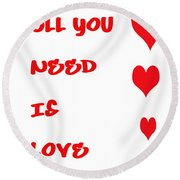 All You Need Is Love Round Beach Towel by Georgia Fowler