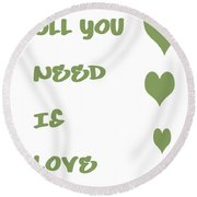 All You Need Is Love - Sage Green Round Beach Towel by Georgia Fowler