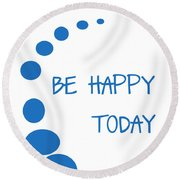 Be Happy Today In Blue Round Beach Towel