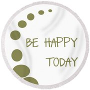 Be Happy Today In Khaki Round Beach Towel