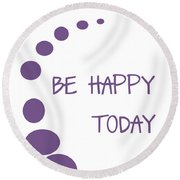 Be Happy Today In Purple Round Beach Towel