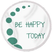 Be Happy Today Round Beach Towel by Georgia Fowler