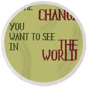 Be The Change Round Beach Towel by Georgia Fowler