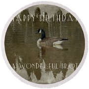 Brother Birthday Greeting Card - Canada Goose Round Beach Towel