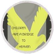 Children Are A Bridge To Heaven Round Beach Towel by Georgia Fowler