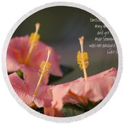 Consider The Lilies How They Grow Round Beach Towel