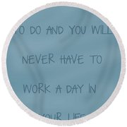 Do What You Love Round Beach Towel by Georgia Fowler