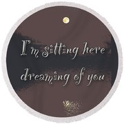 Dreaming Of You Greeting Card - Moon On Water Round Beach Towel
