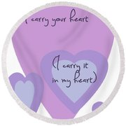 I Carry Your Heart I Carry It In My Heart - Lilac Purples Round Beach Towel