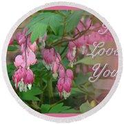 I Love You Greeting Card - Floral Bleeding Heart Round Beach Towel