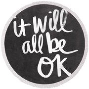 It Will All Be Ok Round Beach Towel